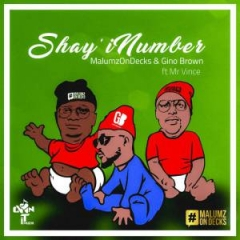 Malumz on Decks - Shay'inumber (feat. Mr Vince) & Gino Brown